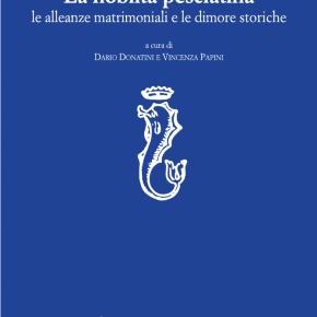 Sabato 10 giugno, ore 16.30, Archivio di stato di Pescia: presentazione volume La nobiltà pesciatina, le alleanze matrimoniali e le dimore storiche.