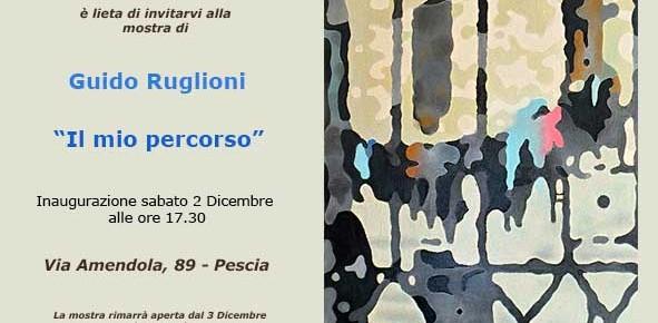 Pescia Bottega d'arte Salvadori  Mostra di Guido Ruglioni ''Il mio percorso''
