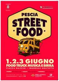 Pescia Street Food Festival  1,2,3 giugno 2018