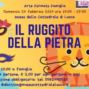 """Lucca domenica 24 febbraio  ARTE FORMATO FAMIGLIA  """"Il ruggito della pietra"""""""