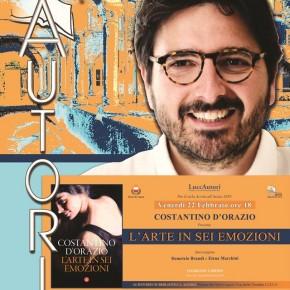 """Venerdì 22 febbraio alle 18 alla Biblioteca Agorà di Lucca COSTANTINO D'ORAZIO """"L'arte in sei emozioni"""""""