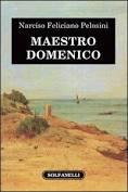 Sabato 2 marzo Borgo S.Lorenzo (Fi). Presentazione del libro di Marciso Feliciano Pelosini ''Maestro Domenico''.