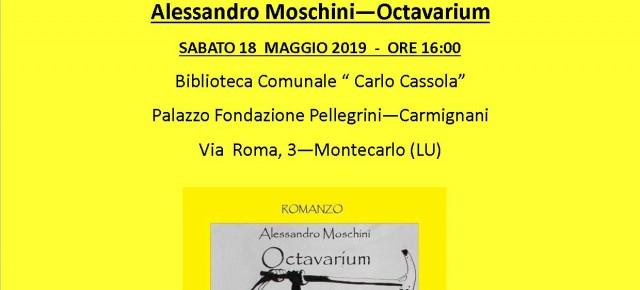 """Montecarlo sabato 18 maggio. Presentazione del libro """"Octavarium"""" di Alessandro Moschini, secondo appuntamento con """" Le badinage de l'arc en ciel...il ritorno!"""""""