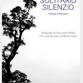 È da poco uscito l'ultimo libro di Simone Piazzesi: Solitario silenzio - poesie e aforismi (Oltremodo Edizioni, 2019).