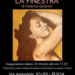 Pescia Bottega d'arte Salvadori  sabato 26 ottobre. Inaugurazione della mostra ''La finestra'' di Federico Quiliconi
