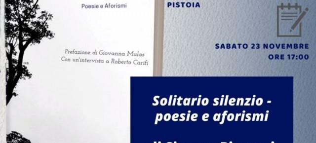 Sabato 23 novembre alle ore 17:00 Simone Piazzesi presenterà il suo ultimo libro, Solitario silenzio – poesie e aforismi (Oltremodo Edizioni, 2019), all'Edicola di Igor, in via Pacini a Pistoia, angolo piazza Giovanni XXIII (di fronte all'ospedale del Ceppo).