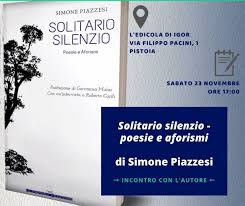 Pistoia sabato 14 dicembre. Presentazione del libro ''Solitario silenzio – poesie e aforismi'' di Simone Piazzesi