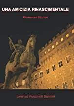 """Palagio 16 luglio ore 17.30. Presentazione del romanzo storico """"Una amicizia rinascimentale"""" di Lorenzo Puccinelli Sannini"""